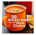 50 simple soups for the slow cooker recipe book
